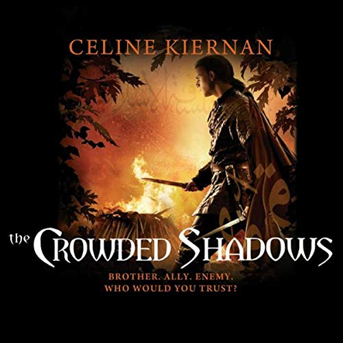 The Crowded Shadows     The Moorehawke Trilogy, Book 2              By:                                                                                                                                 Celine Kiernan                               Narrated by:                                                                                                                                 Kate Rudd                      Length: 15 hrs and 41 mins     6 ratings     Overall 3.8