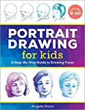 Portrait Drawing for Kids: A Step-by-Step Guide to Drawing Faces (Drawing for Kids Ages 9 to 12)