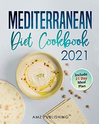Mediterranean Diet Cookbook 2021: The Ultimate Mediterranean Diet for Beginners with 21 Day Meal Plan: Simple and Easy Mediterranean Cookbook for Everyone