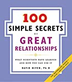 100 Simple Secrets of Great Relationships: What Scientists Have Learned and How You Can Use It (100 Simple Secrets, 3)
