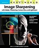 Real World Image Sharpening with Adobe Photoshop, Camera Raw, and Lightroom - Bruce Fraser / Jeff Schewe Fraser / Schewe