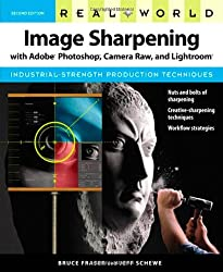 Real World Image Sharpening with Adobe Photoshop, Camera Raw, and Lightroom -  Bruce Fraser