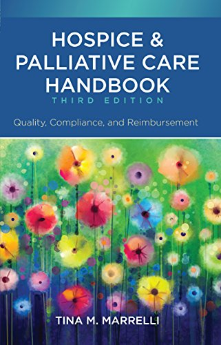 Hospice and Palliative Care Handbook, Third Edition: Quality, Compliance, and Reimbursement