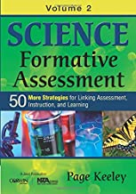 Science Formative Assessment, Volume 2: 50 More Strategies for Linking Assessment, Instruction, and Learning (NULL)