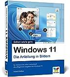 Windows 11: Die Anleitung in Bildern. Komplett in Farbe! Ideal für alle Einsteiger