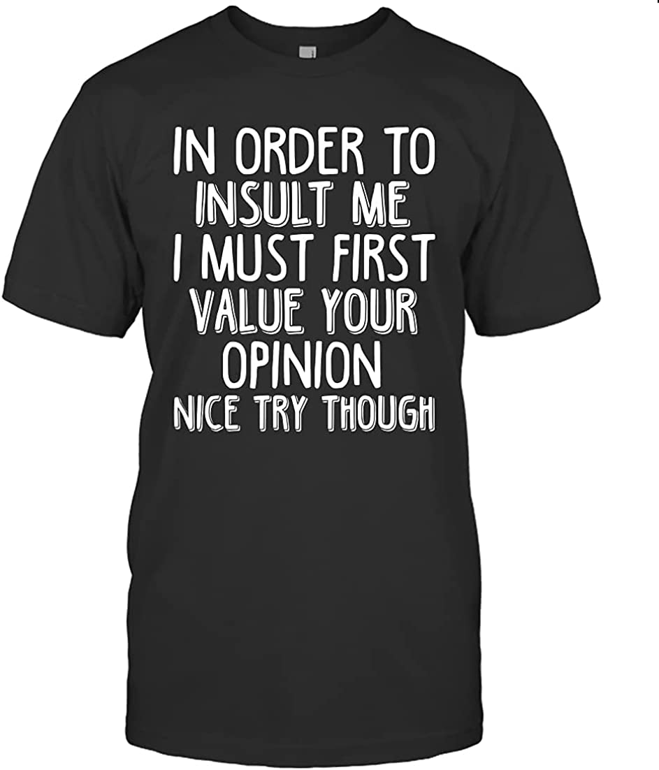 Men Women's Vinntage T-Shirt, in Order to Insult Me I Must First Value Your Opinion Unisex T-Shirt,Tank Top, Hoodie, Long Sleeve, Sweatshirt, Crew Neck Short Sleeve Gifts