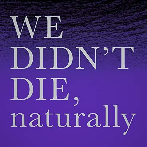 WE DIDN`T DIE,naturally