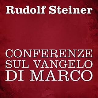 Conferenze sul Vangelo di Marco                   Di:                                                                                                                                 Rudolf Steiner                               Letto da:                                                                                                                                 Silvia Cecchini                      Durata:  7 ore e 4 min     1 recensione     Totali 5,0