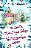The Little Christmas Shop on Nutcracker Lane: The...