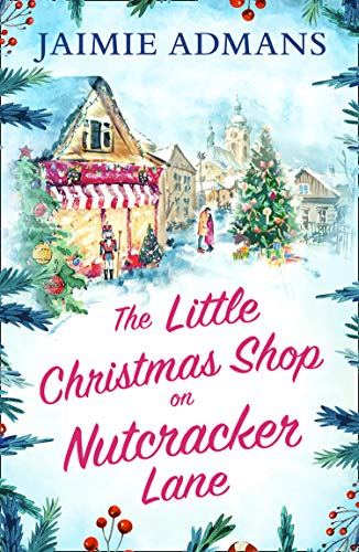 The Little Christmas Shop on Nutcracker Lane: The perfect cosy and uplifting Christmas romance to curl up with! by [Jaimie Admans]