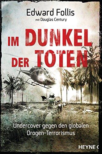 Im Dunkel der Toten: Undercover gegen den globalen Drogen-Terrorismus