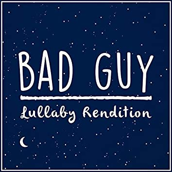 bad guy - Lullaby Rendition