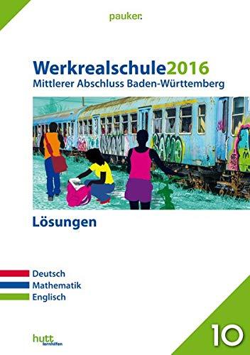 Werkrealschule 2016 - Mittlerer Abschluss Baden-Württemberg Lösungen: Deutsch, Mathe, Englisch (pauker.)