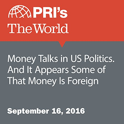 Money Talks in US Politics. And It Appears Some of That Money Is Foreign audiobook cover art
