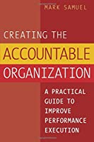 Creating the Accountable Organization: A Practical Guide To Performance Execution