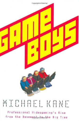 Game Boys: Professional Videogaming\'s Rise from the Basement to the Big Time