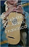El cuaderno de Juana Francisca (Narrativa nº 2)