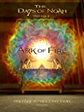 The Days of Noah: Ark of Fire - Part 4 of 4