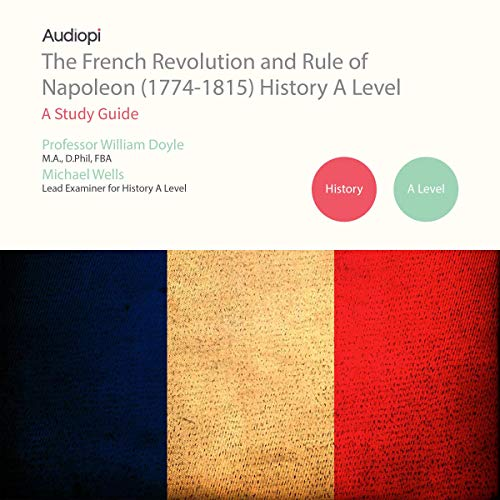 The French Revolution and Rule of Napoleon (1774-1815) A Level Series     Audio Tutorials for Those Studying and Teaching the French Revolution and Rise of Napoleon              Written by:                                                                                                                                 Prof William Doyle,                                                                                        Mike Wells                               Narrated by:                                                                                                                                 Matthew Addis,                                                                                        Jennifer English                      Length: 3 hrs and 36 mins     Not rated yet     Overall 0.0