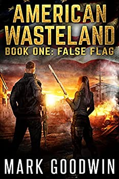 False Flag  A Post-Apocalyptic Tale of America s Impending Demise  American Wasteland Book 1