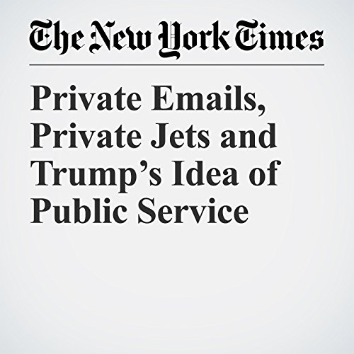 Private Emails, Private Jets and Trump's Idea of Public Service  copertina