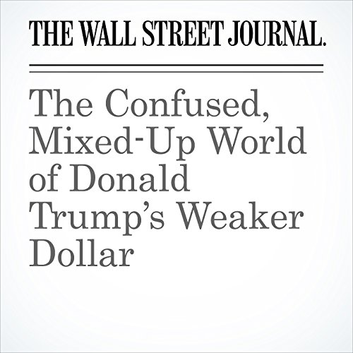 The Confused, Mixed-Up World of Donald Trump's Weaker Dollar copertina