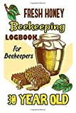 Fresh Honey Beekeeping Logbook For Beekeepers 30 Year Old: Beehive inspection and maintenance