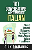 101 Conversations in Intermediate Italian: Short Natural Dialogues to Boost Your Confidence & Improve Your Spoken Italian (101 Conversations in Italian) (Italian Edition)
