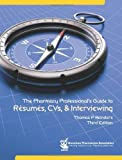 The Pharmacy Professional's Guide to Resumes, CVs, & Interviewing by Thomas P. Reinders (2011-04-01) -