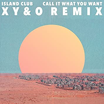 Call It What You Want (XY&O Remix)