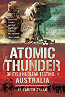 Atomic Thunder: British Nuclear Testing in Australia