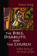 The Bible, Disability, and the Church: A New Vision of the People of God Kindle Edition