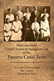 Silver and Gold:: Untold Stories of Immigrant Life in the Panama Canal Zone (English Edition)