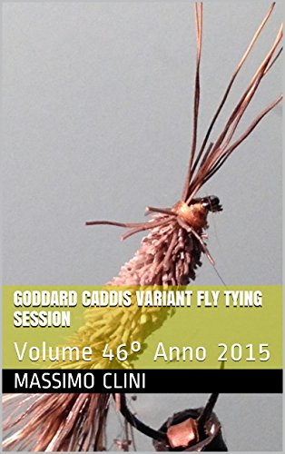 Goddard Caddis Variant Fly Tying Session: VOLUME 46° Anno 2015 (Italian Edition)