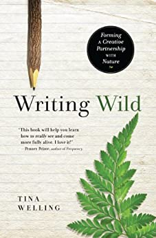 Writing Wild: Forming a Creative Partnership with Nature by [Tina Welling]