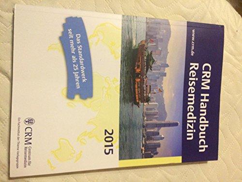 CRM-Handbuch Reisemedizin: 49. Ausgabe 2013
