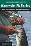 American Angler Guide to Warmwater Fly Fishing: Proven Skills, Techniques, And Tactics From The Pros