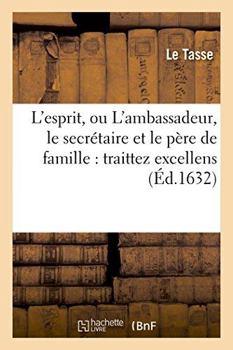 L'Esprit, Ou l'Ambassadeur, Le Secrétaire Et Le Père de Famille: Traittez Excellens,