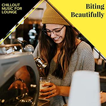 Biting Beautifully - Chillout Music For Lounge