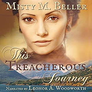This Treacherous Journey     Heart of the Mountains, Book 1              By:                                                                                                                                 Misty M. Beller                               Narrated by:                                                                                                                                 Leonor A. Woodworth                      Length: 8 hrs and 31 mins     132 ratings     Overall 4.6