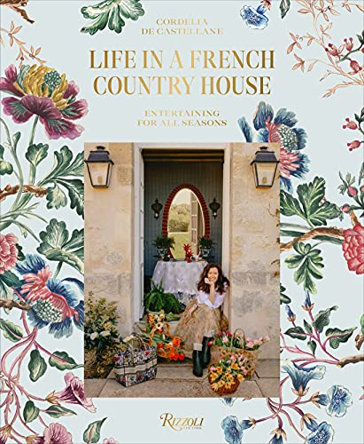 Compare Textbook Prices for Life in a French Country House: Entertaining for All Seasons  ISBN 9780847870936 by de Castellane, Cordelia,Salvaing, Matthieu