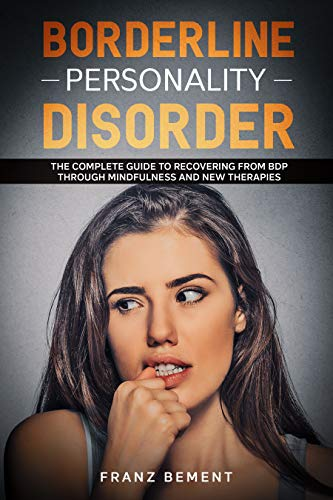 Borderline Personality Disorder: The Complete Guide to Recovering from BDP Through Mindfulness and New Therapies (English Edition)