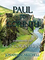 Paul to Corinth, Comments on First Corinthians and Second Corinthians
