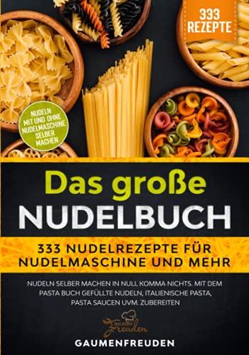 Das große Nudelbuch – 333 Nudelrezepte für Nudelmaschine und mehr: Nudeln selber machen in null...