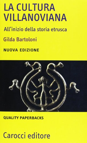 La cultura villanoviana. All'inizio della storia etrusca