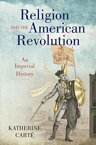 Compare Textbook Prices for Religion and the American Revolution: An Imperial History Published by the Omohundro Institute of Early American History and Culture and the University of North Carolina Press  ISBN 9781469662640 by Carté, Katherine