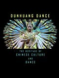 Dunhuang Dance - The Heritage of Chinese Culture and Dance