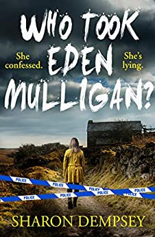Who Took Eden Mulligan?: A gripping crime thriller packed with mystery and suspense by [Sharon Dempsey]