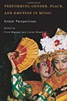 Performing Gender, Place, and Emotion in Music: Global Perspectives (Eastman/Rochester Studies in Ethnomusicology)