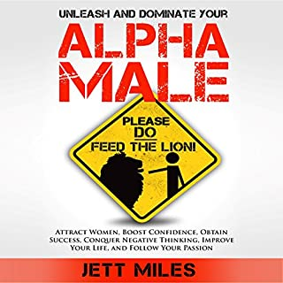 Unleash and Dominate Your Alpha Male - Feed Your Alpha Male     Attract Women, Boost Confidence, Obtain Success, Conquer Negative Thinking, Improve Your Life, and Follow Your Passion              Autor:                                                                                                                                 Jett Miles                               Sprecher:                                                                                                                                 Jonathan Andrew Young                      Spieldauer: 1 Std. und 12 Min.     1 Bewertung     Gesamt 5,0